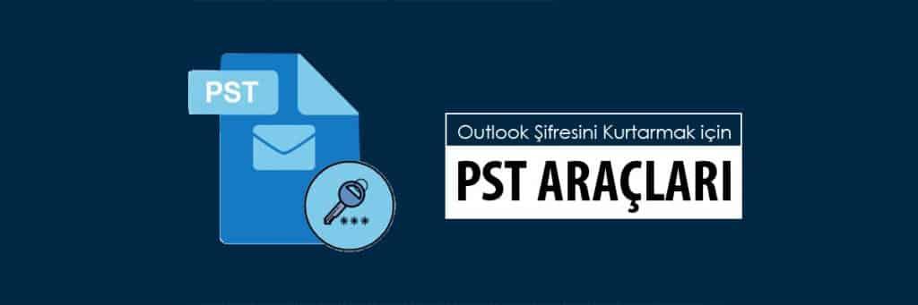 Outlook Şifresini Kurtarmak için PST Araçları